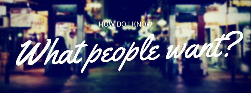 How to figure out what people want